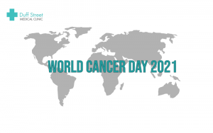 World Cancer Day 2021, Cancer Management , Duff Street Medical Clinic